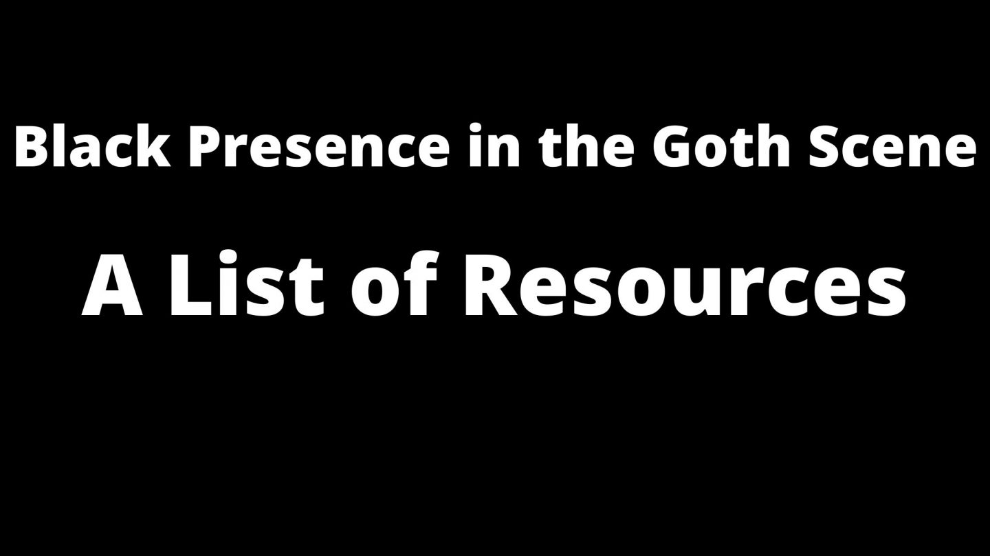 Black Influence and Presence in the Goth Scene: A List of Resources